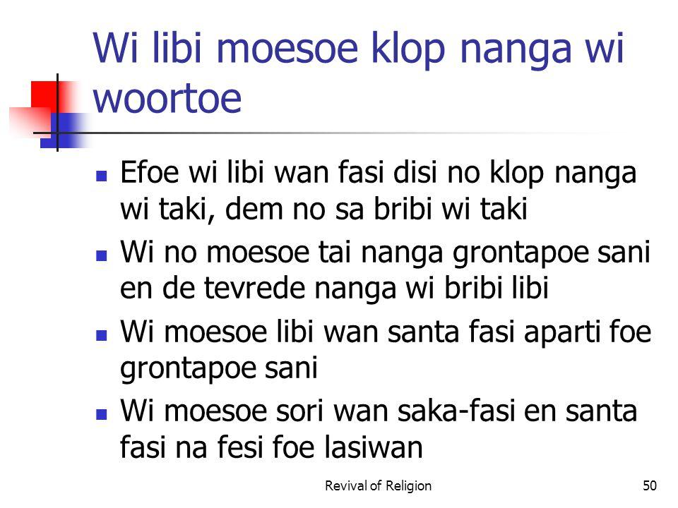 Wi libi moesoe klop nanga wi woortoe Efoe wi libi wan fasi disi no klop nanga wi taki, dem no sa bribi wi taki Wi no moesoe tai nanga grontapoe sani e