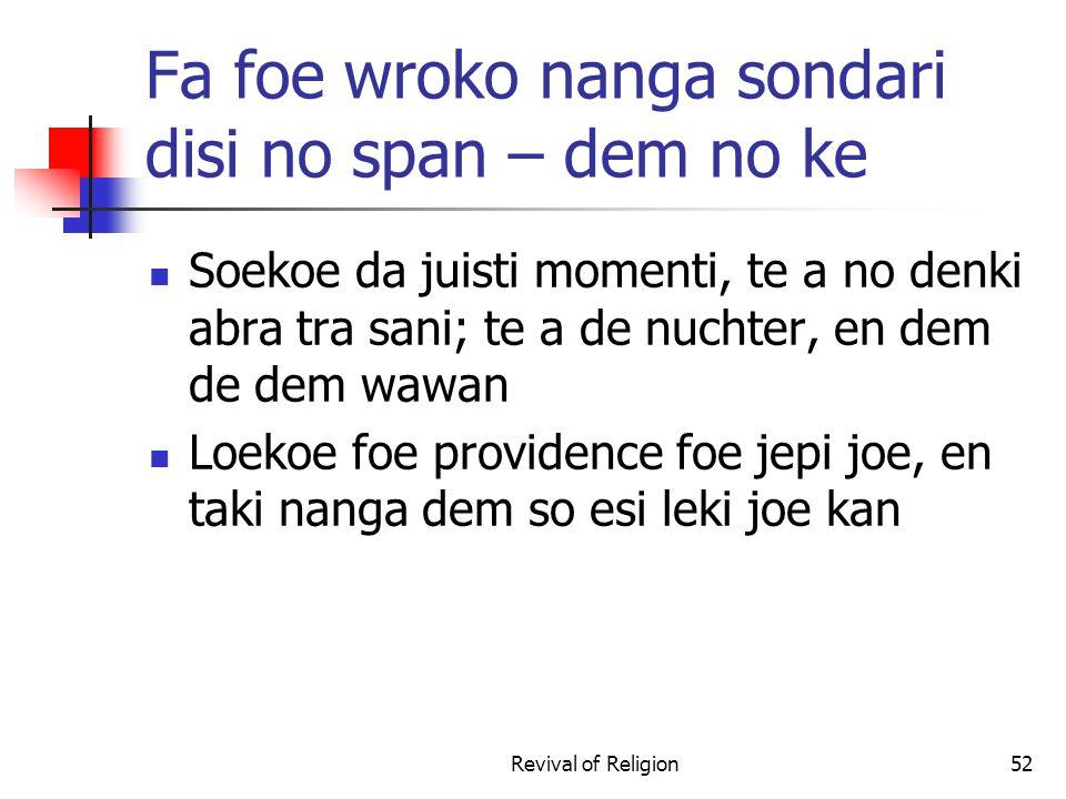 Fa foe wroko nanga sondari disi no span – dem no ke Soekoe da juisti momenti, te a no denki abra tra sani; te a de nuchter, en dem de dem wawan Loekoe foe providence foe jepi joe, en taki nanga dem so esi leki joe kan Revival of Religion52