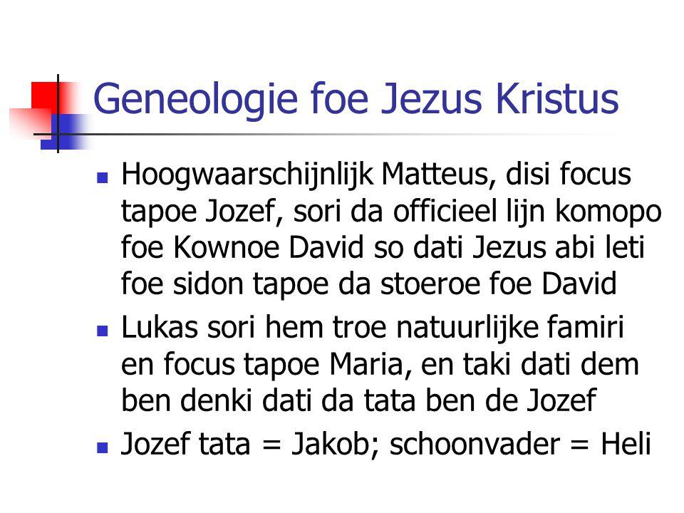 Geneologie foe Jezus Kristus Hoogwaarschijnlijk Matteus, disi focus tapoe Jozef, sori da officieel lijn komopo foe Kownoe David so dati Jezus abi leti