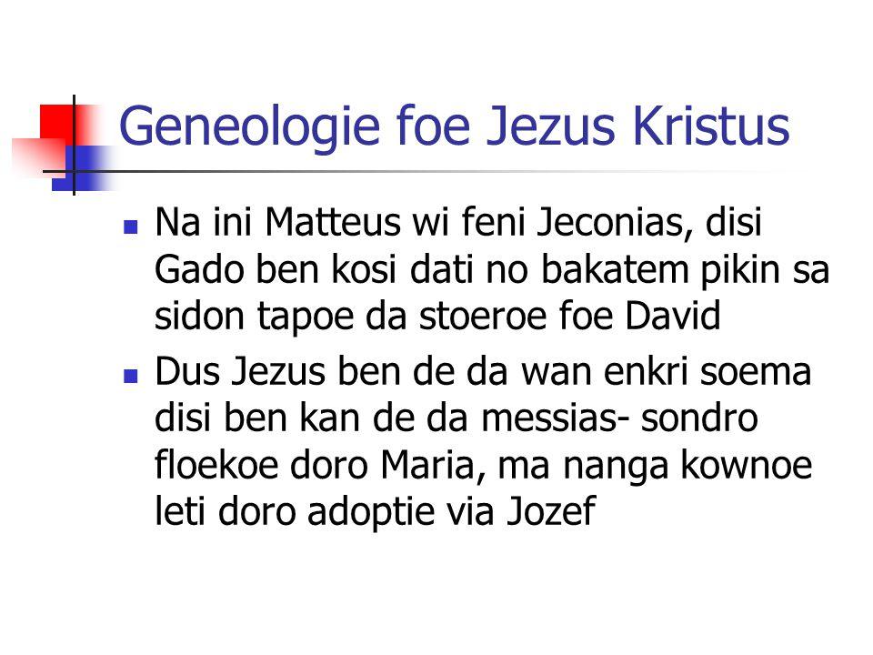 Geneologie foe Jezus Kristus Na ini Matteus wi feni Jeconias, disi Gado ben kosi dati no bakatem pikin sa sidon tapoe da stoeroe foe David Dus Jezus b