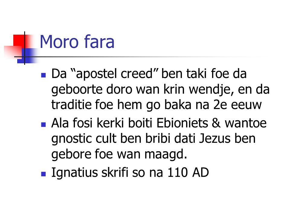 """Moro fara Da """"apostel creed"""" ben taki foe da geboorte doro wan krin wendje, en da traditie foe hem go baka na 2e eeuw Ala fosi kerki boiti Ebioniets &"""
