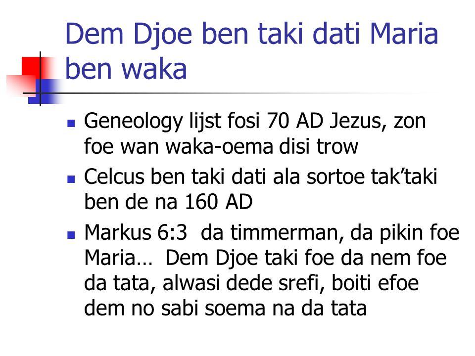 Dem Djoe ben taki dati Maria ben waka Geneology lijst fosi 70 AD Jezus, zon foe wan waka-oema disi trow Celcus ben taki dati ala sortoe tak'taki ben d