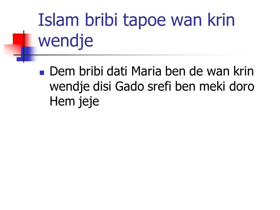 Islam bribi tapoe wan krin wendje Dem bribi dati Maria ben de wan krin wendje disi Gado srefi ben meki doro Hem jeje