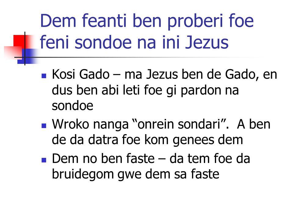 """Dem feanti ben proberi foe feni sondoe na ini Jezus Kosi Gado – ma Jezus ben de Gado, en dus ben abi leti foe gi pardon na sondoe Wroko nanga """"onrein"""