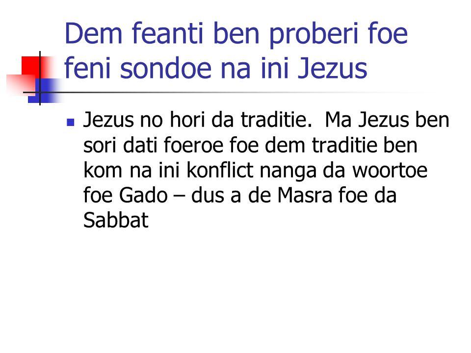 Dem feanti ben proberi foe feni sondoe na ini Jezus Jezus no hori da traditie. Ma Jezus ben sori dati foeroe foe dem traditie ben kom na ini konflict