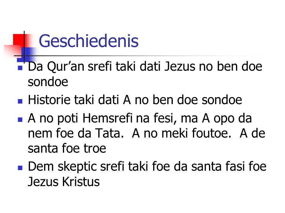 Geschiedenis Da Qur'an srefi taki dati Jezus no ben doe sondoe Historie taki dati A no ben doe sondoe A no poti Hemsrefi na fesi, ma A opo da nem foe