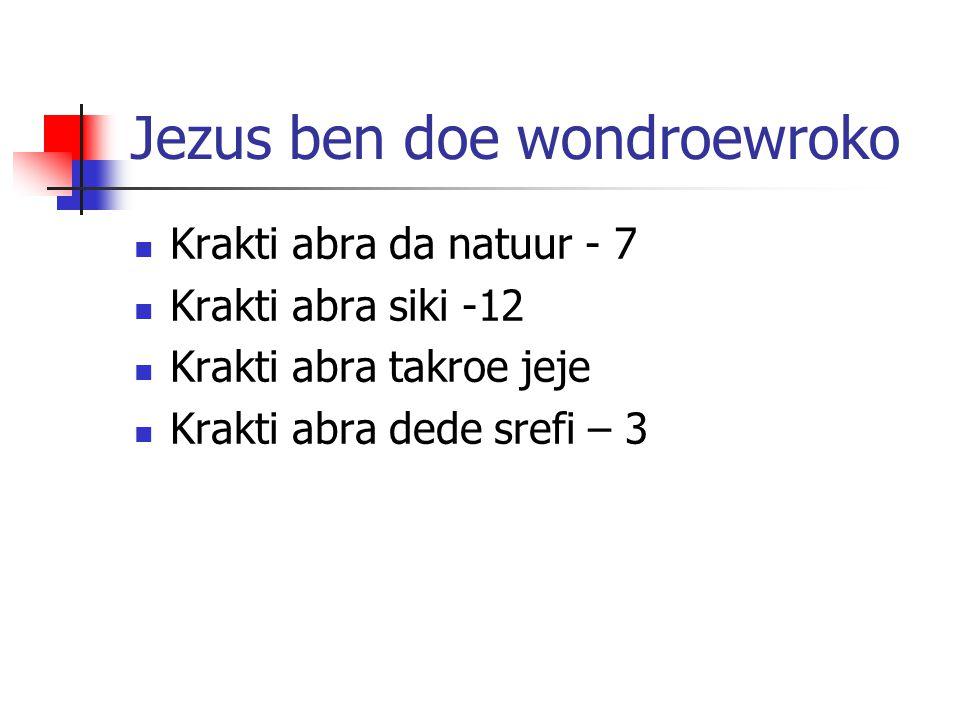 Jezus ben doe wondroewroko Krakti abra da natuur - 7 Krakti abra siki -12 Krakti abra takroe jeje Krakti abra dede srefi – 3