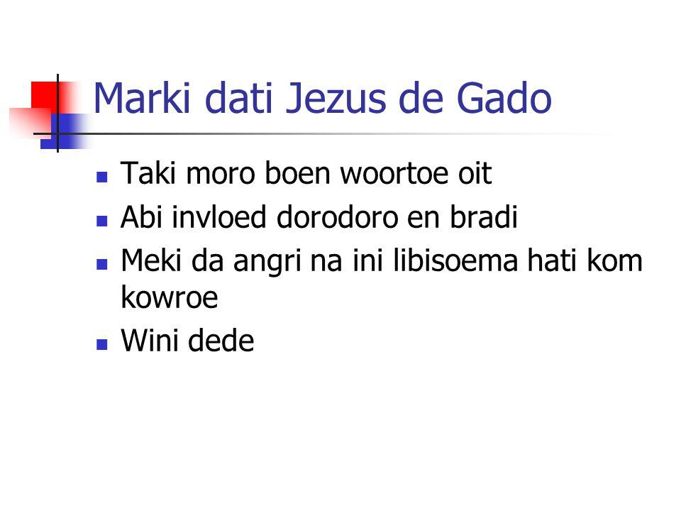 Marki dati Jezus de Gado Taki moro boen woortoe oit Abi invloed dorodoro en bradi Meki da angri na ini libisoema hati kom kowroe Wini dede