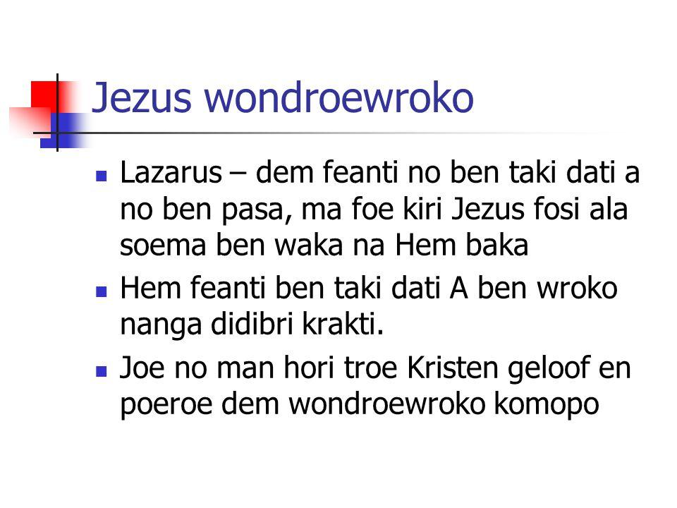Jezus wondroewroko Lazarus – dem feanti no ben taki dati a no ben pasa, ma foe kiri Jezus fosi ala soema ben waka na Hem baka Hem feanti ben taki dati