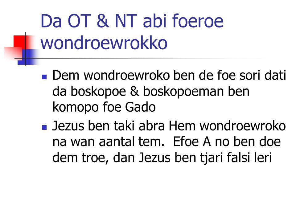Da OT & NT abi foeroe wondroewrokko Dem wondroewroko ben de foe sori dati da boskopoe & boskopoeman ben komopo foe Gado Jezus ben taki abra Hem wondro