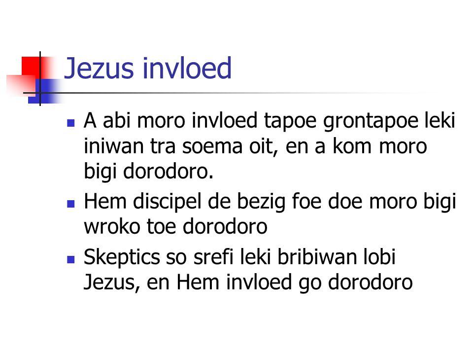Jezus invloed A abi moro invloed tapoe grontapoe leki iniwan tra soema oit, en a kom moro bigi dorodoro. Hem discipel de bezig foe doe moro bigi wroko
