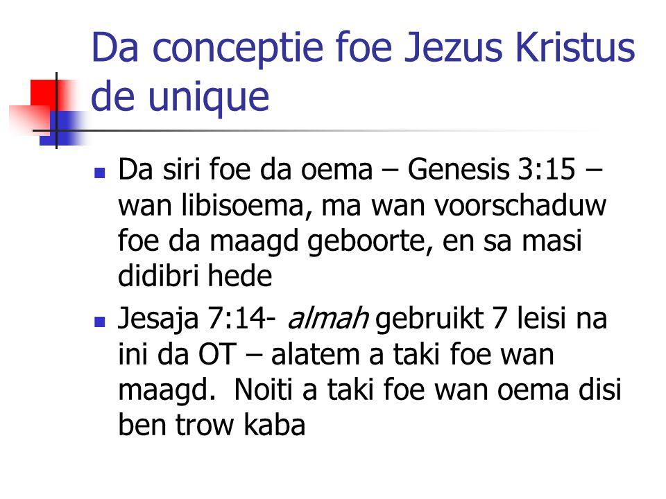 Da conceptie foe Jezus Kristus de unique Da siri foe da oema – Genesis 3:15 – wan libisoema, ma wan voorschaduw foe da maagd geboorte, en sa masi didi