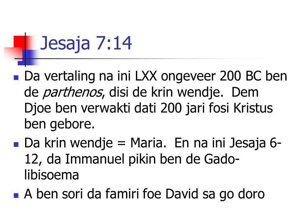 Jesaja 7:14 Da vertaling na ini LXX ongeveer 200 BC ben de parthenos, disi de krin wendje. Dem Djoe ben verwakti dati 200 jari fosi Kristus ben gebore