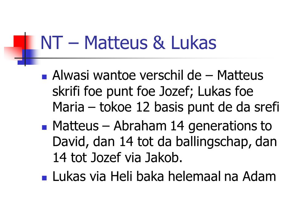 NT – Matteus & Lukas Alwasi wantoe verschil de – Matteus skrifi foe punt foe Jozef; Lukas foe Maria – tokoe 12 basis punt de da srefi Matteus – Abraha