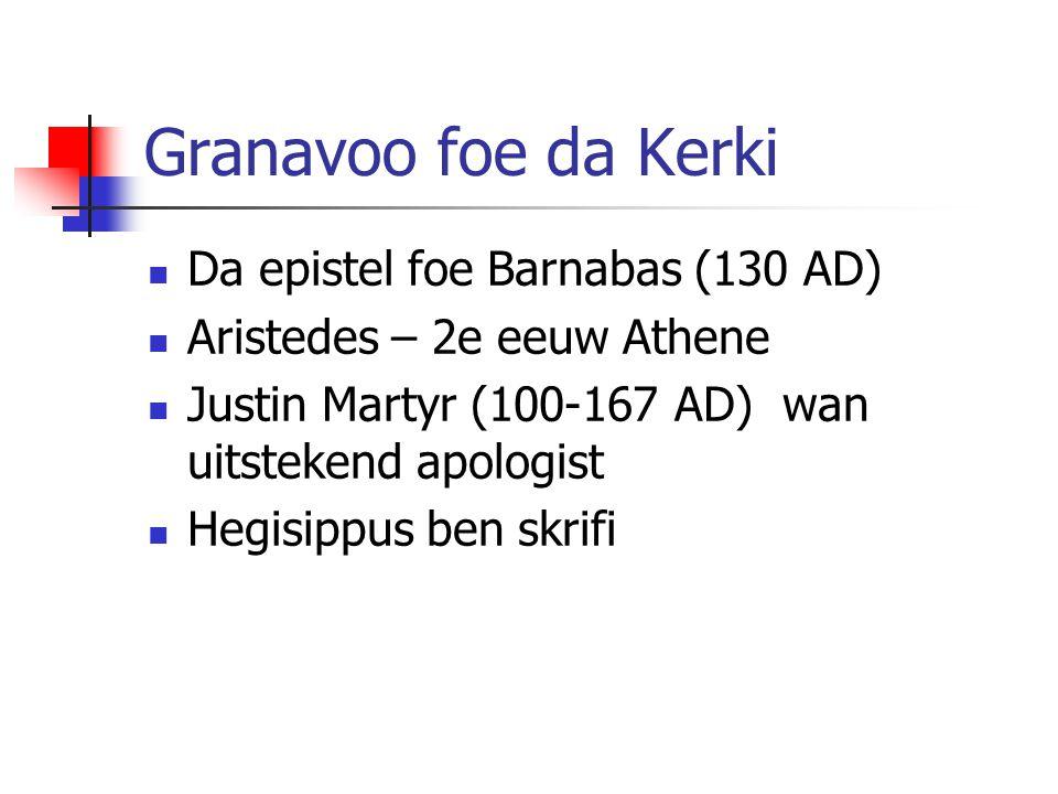 Granavoo foe da Kerki Da epistel foe Barnabas (130 AD) Aristedes – 2e eeuw Athene Justin Martyr (100-167 AD) wan uitstekend apologist Hegisippus ben s