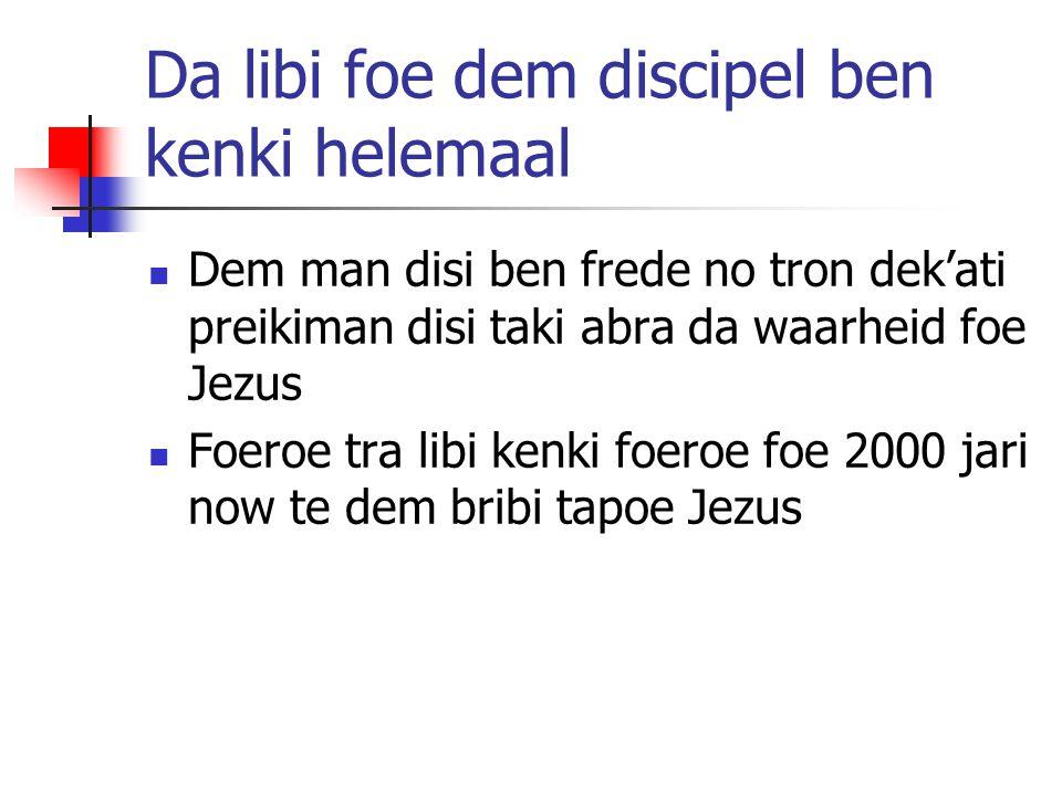 Da libi foe dem discipel ben kenki helemaal Dem man disi ben frede no tron dek'ati preikiman disi taki abra da waarheid foe Jezus Foeroe tra libi kenk