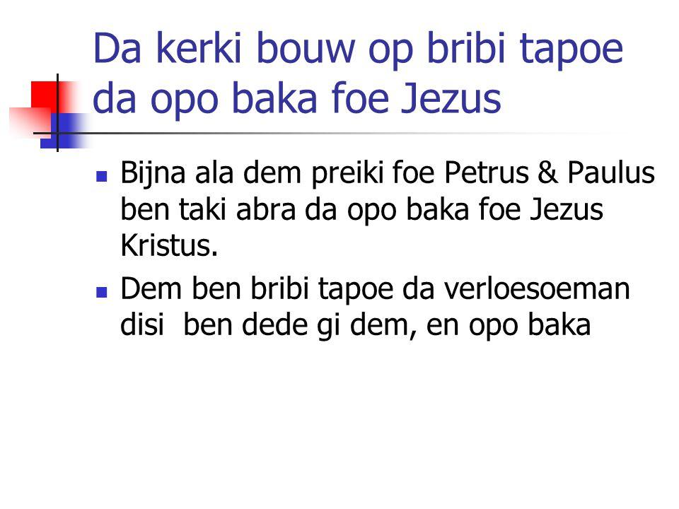 Da kerki bouw op bribi tapoe da opo baka foe Jezus Bijna ala dem preiki foe Petrus & Paulus ben taki abra da opo baka foe Jezus Kristus. Dem ben bribi