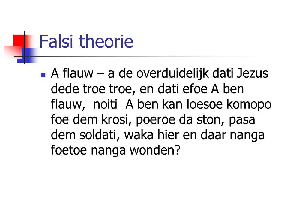 Falsi theorie A flauw – a de overduidelijk dati Jezus dede troe troe, en dati efoe A ben flauw, noiti A ben kan loesoe komopo foe dem krosi, poeroe da