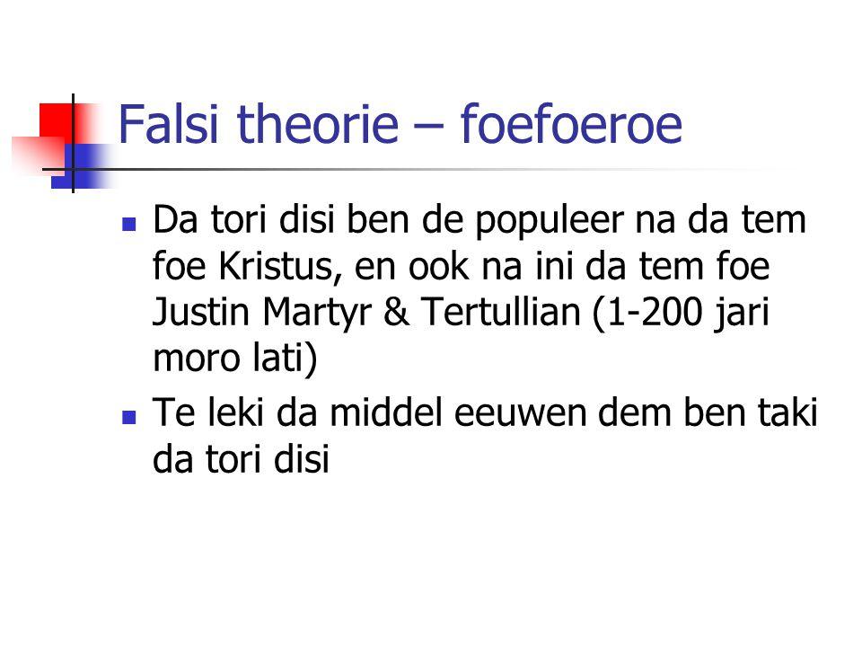 Falsi theorie – foefoeroe Da tori disi ben de populeer na da tem foe Kristus, en ook na ini da tem foe Justin Martyr & Tertullian (1-200 jari moro lat
