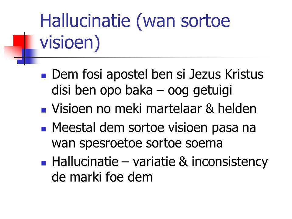 Hallucinatie (wan sortoe visioen) Dem fosi apostel ben si Jezus Kristus disi ben opo baka – oog getuigi Visioen no meki martelaar & helden Meestal dem