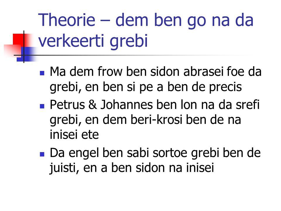 Theorie – dem ben go na da verkeerti grebi Ma dem frow ben sidon abrasei foe da grebi, en ben si pe a ben de precis Petrus & Johannes ben lon na da sr