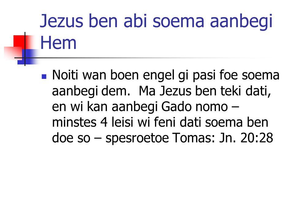 Jezus ben abi soema aanbegi Hem Noiti wan boen engel gi pasi foe soema aanbegi dem. Ma Jezus ben teki dati, en wi kan aanbegi Gado nomo – minstes 4 le