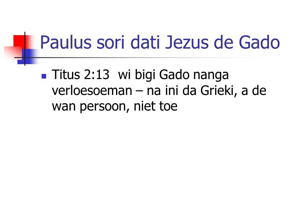 Paulus sori dati Jezus de Gado Titus 2:13 wi bigi Gado nanga verloesoeman – na ini da Grieki, a de wan persoon, niet toe