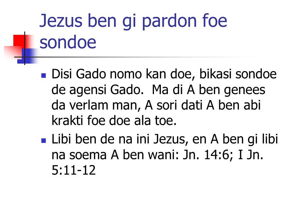 Jezus ben gi pardon foe sondoe Disi Gado nomo kan doe, bikasi sondoe de agensi Gado. Ma di A ben genees da verlam man, A sori dati A ben abi krakti fo