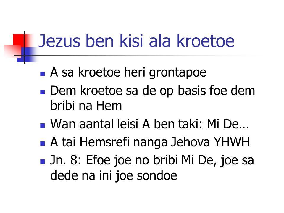 Jezus ben kisi ala kroetoe A sa kroetoe heri grontapoe Dem kroetoe sa de op basis foe dem bribi na Hem Wan aantal leisi A ben taki: Mi De… A tai Hemsr