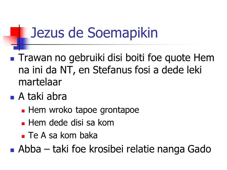 Jezus de Soemapikin Trawan no gebruiki disi boiti foe quote Hem na ini da NT, en Stefanus fosi a dede leki martelaar A taki abra Hem wroko tapoe gront