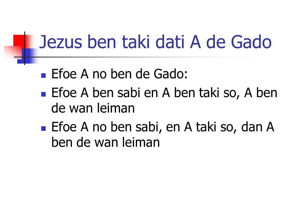 Jezus ben taki dati A de Gado Efoe A no ben de Gado: Efoe A ben sabi en A ben taki so, A ben de wan leiman Efoe A no ben sabi, en A taki so, dan A ben