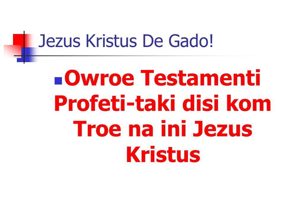 Jezus Kristus De Gado! Owroe Testamenti Profeti-taki disi kom Troe na ini Jezus Kristus
