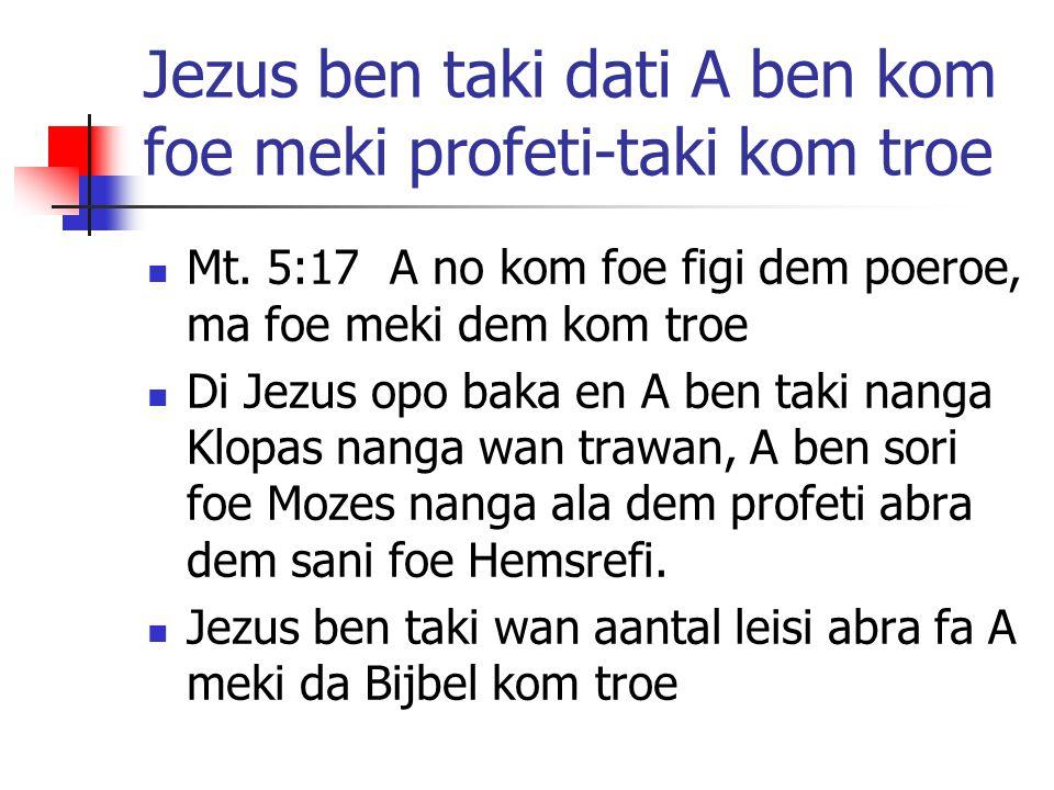 Jezus ben taki dati A ben kom foe meki profeti-taki kom troe Mt. 5:17 A no kom foe figi dem poeroe, ma foe meki dem kom troe Di Jezus opo baka en A be