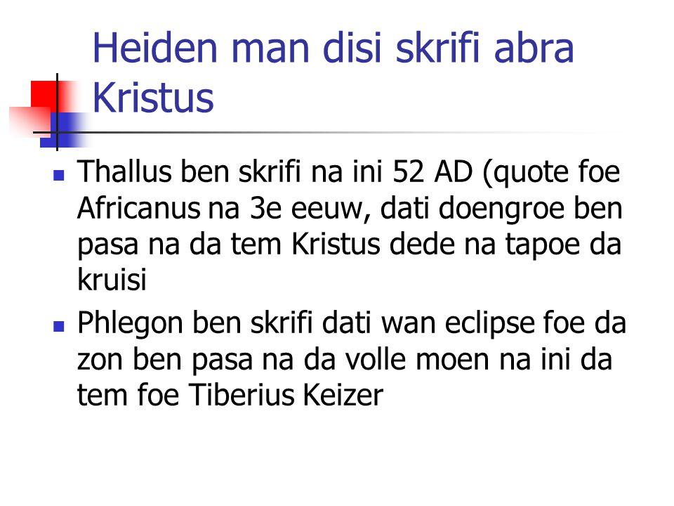 Heiden man disi skrifi abra Kristus Thallus ben skrifi na ini 52 AD (quote foe Africanus na 3e eeuw, dati doengroe ben pasa na da tem Kristus dede na