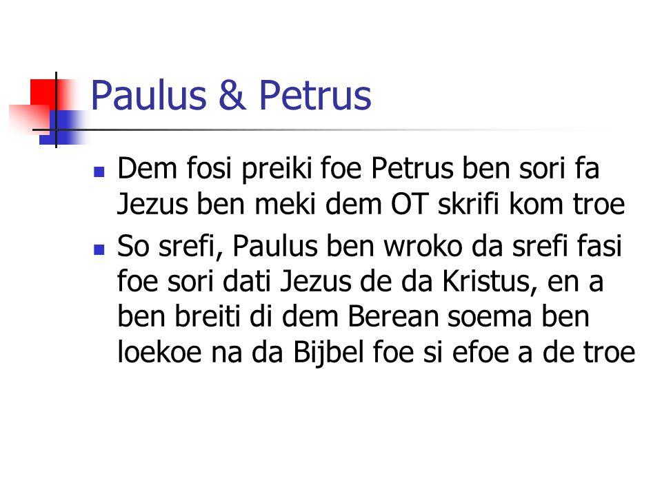 Paulus & Petrus Dem fosi preiki foe Petrus ben sori fa Jezus ben meki dem OT skrifi kom troe So srefi, Paulus ben wroko da srefi fasi foe sori dati Je