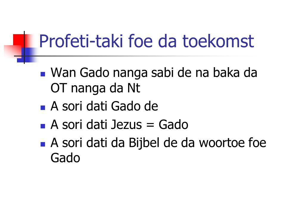 Profeti-taki foe da toekomst Wan Gado nanga sabi de na baka da OT nanga da Nt A sori dati Gado de A sori dati Jezus = Gado A sori dati da Bijbel de da