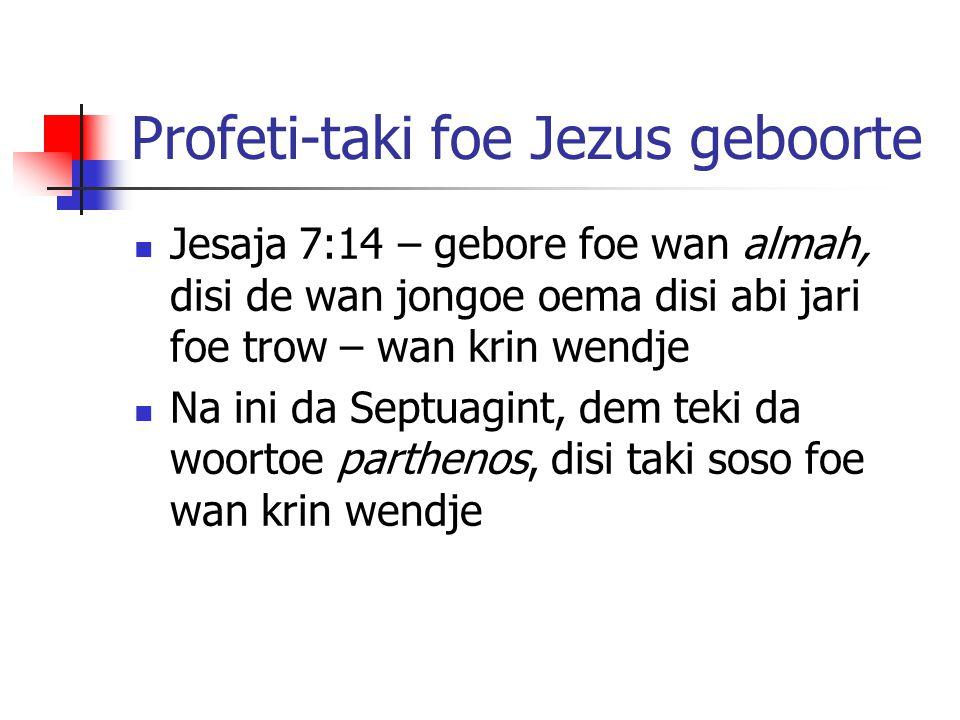 Profeti-taki foe Jezus geboorte Jesaja 7:14 – gebore foe wan almah, disi de wan jongoe oema disi abi jari foe trow – wan krin wendje Na ini da Septuag