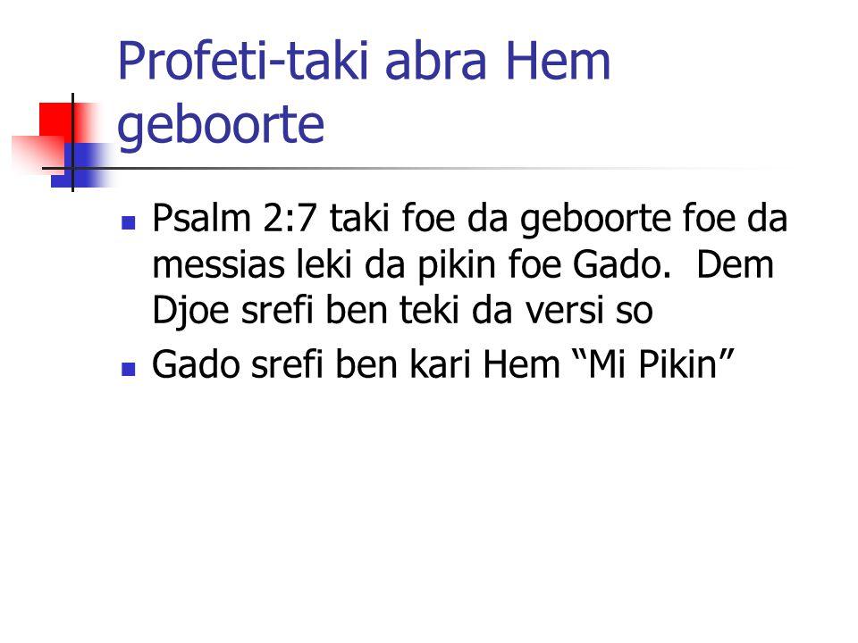 Profeti-taki abra Hem geboorte Psalm 2:7 taki foe da geboorte foe da messias leki da pikin foe Gado. Dem Djoe srefi ben teki da versi so Gado srefi be