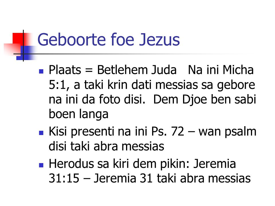Geboorte foe Jezus Plaats = Betlehem Juda Na ini Micha 5:1, a taki krin dati messias sa gebore na ini da foto disi. Dem Djoe ben sabi boen langa Kisi