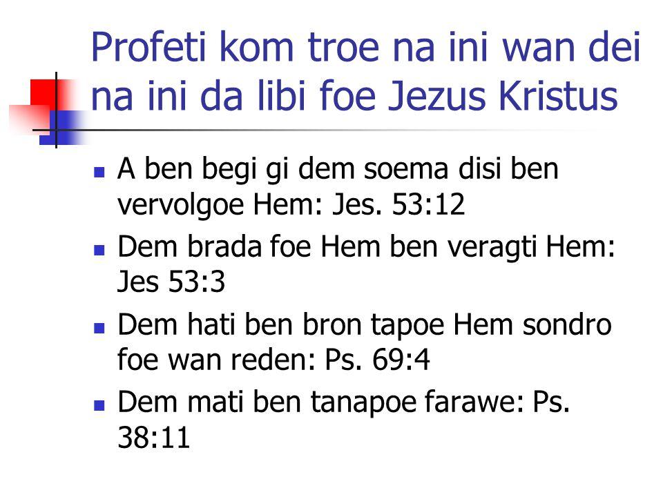 Profeti kom troe na ini wan dei na ini da libi foe Jezus Kristus A ben begi gi dem soema disi ben vervolgoe Hem: Jes. 53:12 Dem brada foe Hem ben vera