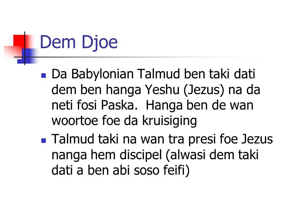 Dem Djoe Da Babylonian Talmud ben taki dati dem ben hanga Yeshu (Jezus) na da neti fosi Paska. Hanga ben de wan woortoe foe da kruisiging Talmud taki