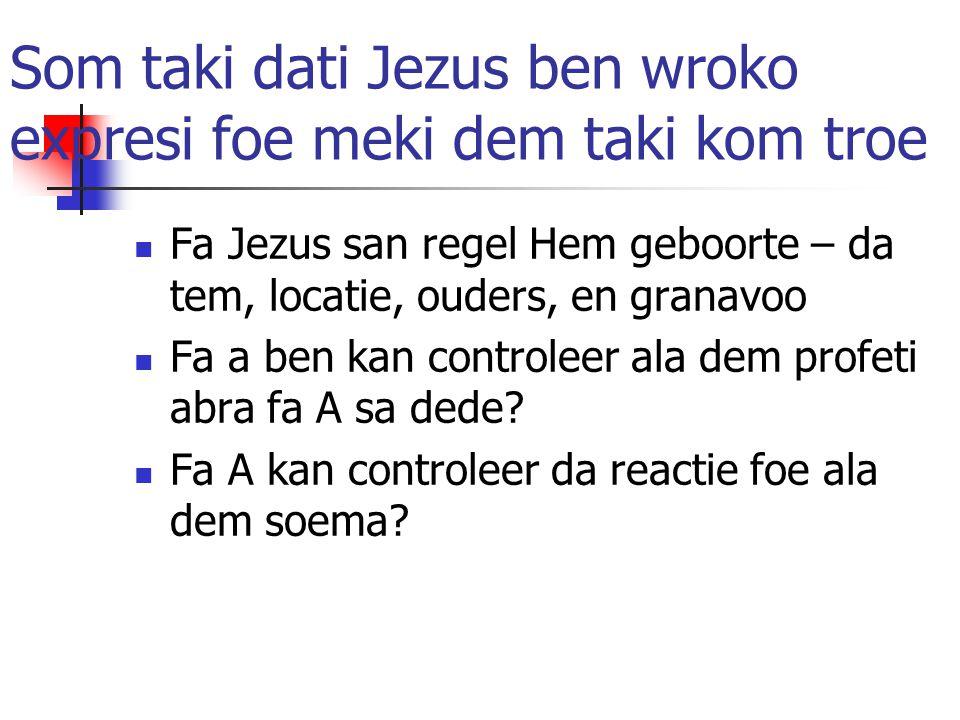 Som taki dati Jezus ben wroko expresi foe meki dem taki kom troe Fa Jezus san regel Hem geboorte – da tem, locatie, ouders, en granavoo Fa a ben kan controleer ala dem profeti abra fa A sa dede.