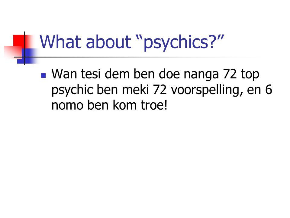 """What about """"psychics?"""" Wan tesi dem ben doe nanga 72 top psychic ben meki 72 voorspelling, en 6 nomo ben kom troe!"""