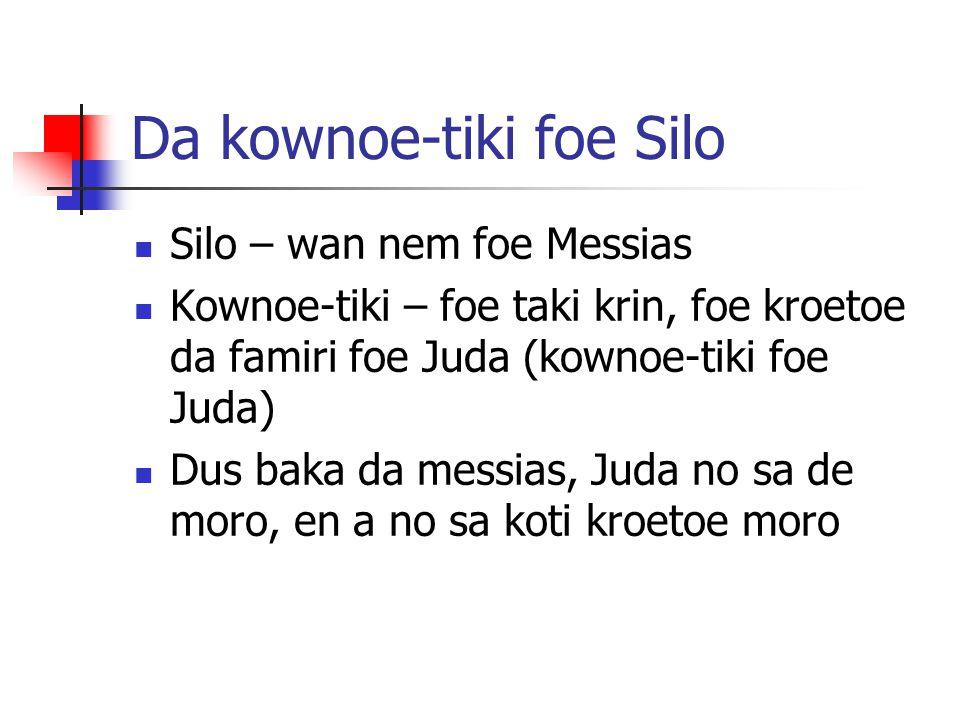 Da kownoe-tiki foe Silo Silo – wan nem foe Messias Kownoe-tiki – foe taki krin, foe kroetoe da famiri foe Juda (kownoe-tiki foe Juda) Dus baka da mess