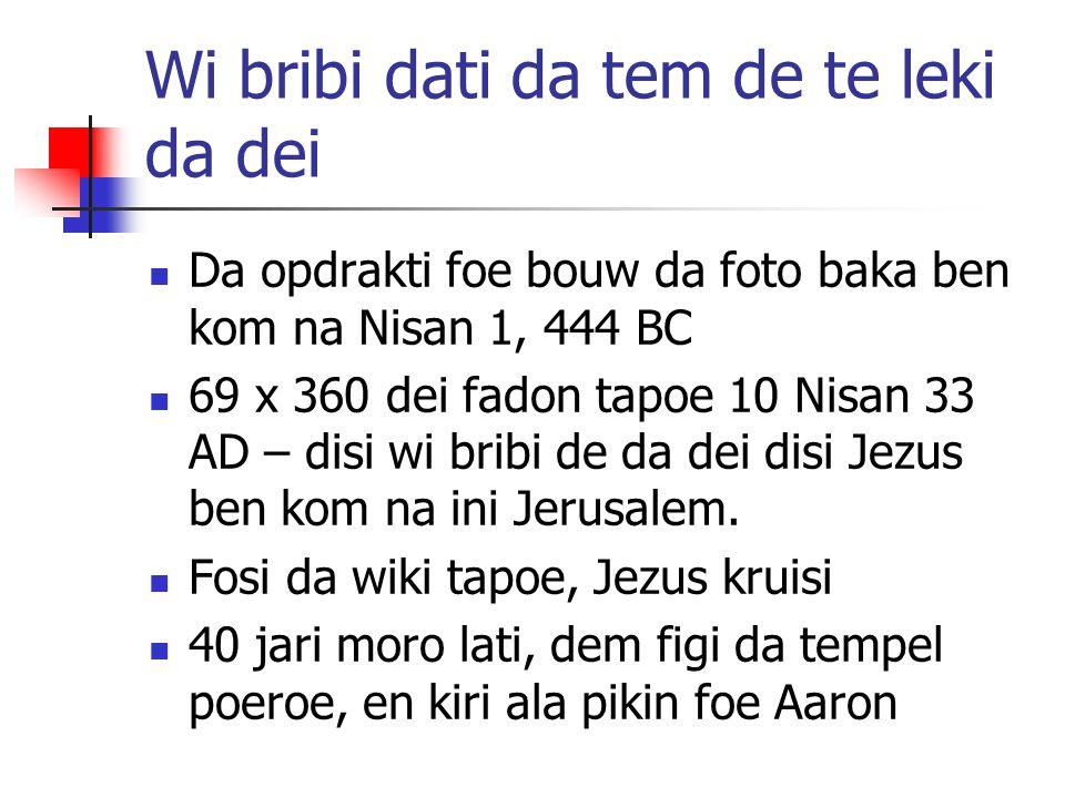 Wi bribi dati da tem de te leki da dei Da opdrakti foe bouw da foto baka ben kom na Nisan 1, 444 BC 69 x 360 dei fadon tapoe 10 Nisan 33 AD – disi wi