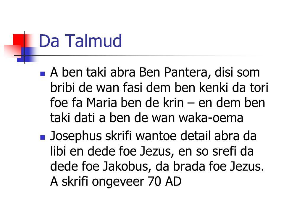 Da Talmud A ben taki abra Ben Pantera, disi som bribi de wan fasi dem ben kenki da tori foe fa Maria ben de krin – en dem ben taki dati a ben de wan w