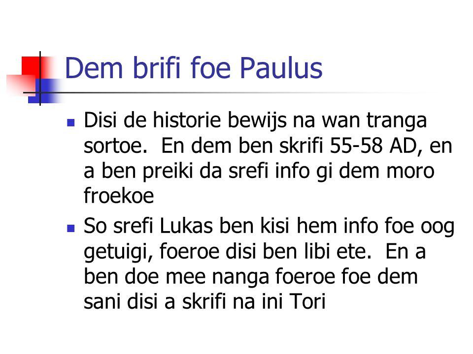 Dem brifi foe Paulus Disi de historie bewijs na wan tranga sortoe. En dem ben skrifi 55-58 AD, en a ben preiki da srefi info gi dem moro froekoe So sr