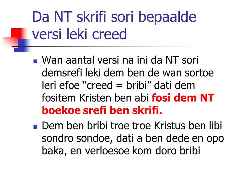 "Da NT skrifi sori bepaalde versi leki creed Wan aantal versi na ini da NT sori demsrefi leki dem ben de wan sortoe leri efoe ""creed = bribi"" dati dem"