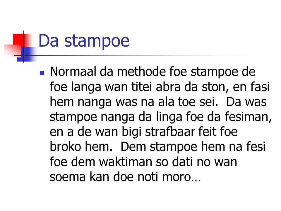 Da stampoe Normaal da methode foe stampoe de foe langa wan titei abra da ston, en fasi hem nanga was na ala toe sei. Da was stampoe nanga da linga foe