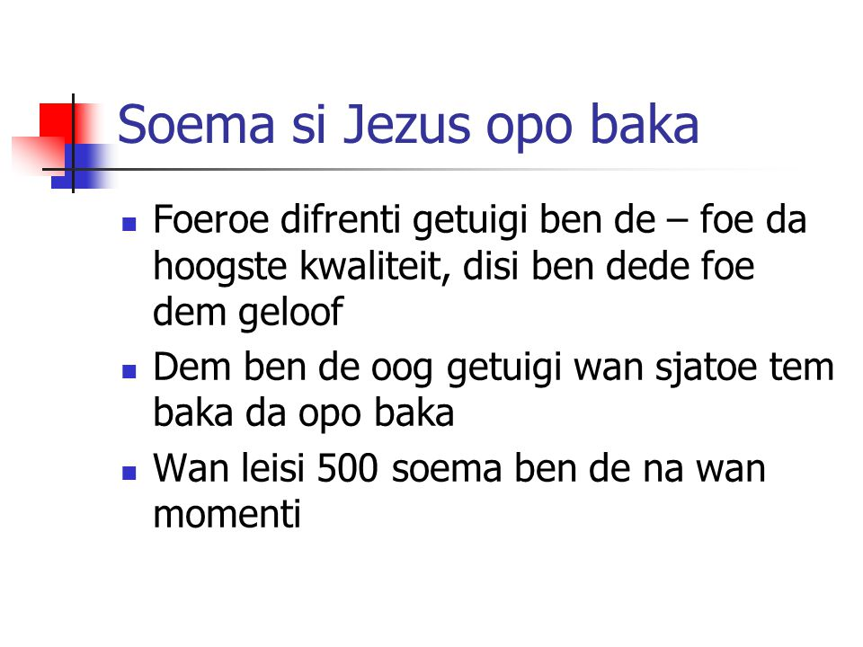 Soema si Jezus opo baka Foeroe difrenti getuigi ben de – foe da hoogste kwaliteit, disi ben dede foe dem geloof Dem ben de oog getuigi wan sjatoe tem